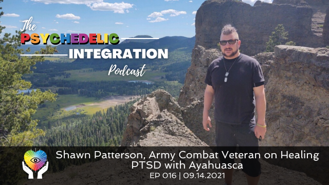 Shawn Patterson, Army Combat Veteran on Healing PTSD with Ayahuasca