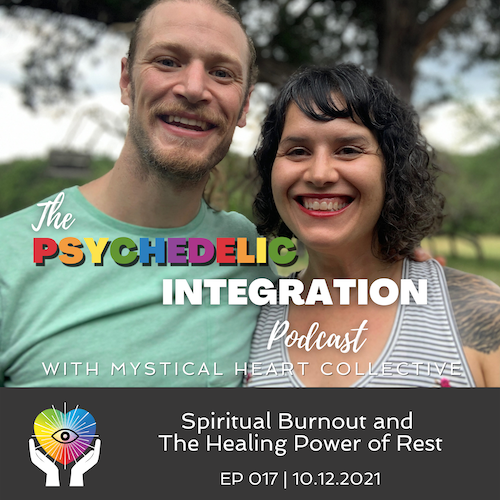 spiritual burnout the healing power of rest psychedelic integration austin psychedelic podcast